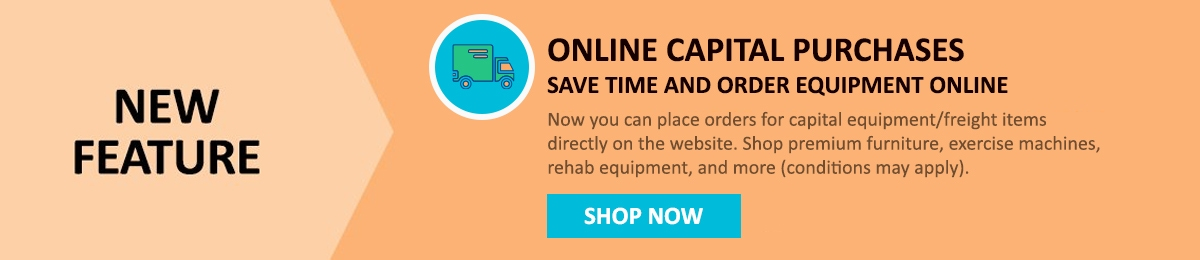 New feature! Save time & order capital equipment like furniture, exercise machines, rehab equipment, & more online.